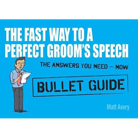The Fast Way to a Perfect Groom's Speech: Bullet Guides -