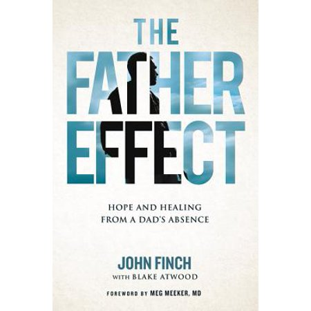 The Father Effect : Hope and Healing from a Dad's