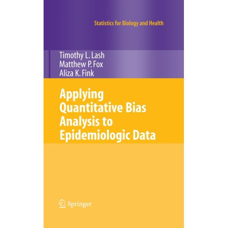 Applying Quantitative Bias Analysis to Epidemiologic Data - (Introduction To Statistics And Quantitative Data Analysis)