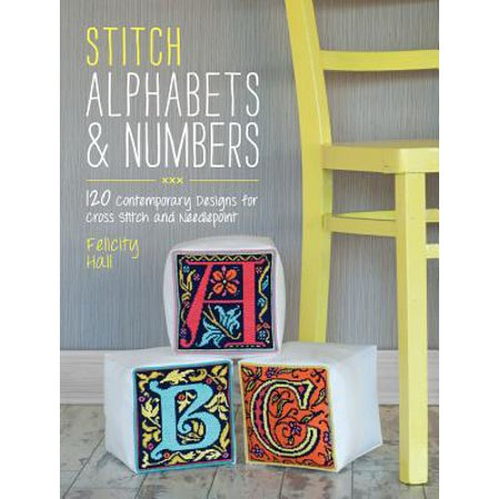 Stitch Alphabets & Numbers : 120 Contemporary Designs for Cross Stitch & Needlepoint
