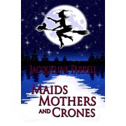 Maids, Mothers, and Crones - eBook