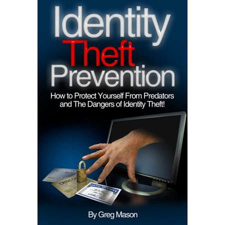 Identity Theft Prevention: How to Protect Yourself From Predators and The Dangers of Identity Theft! - (Best Way To Protect Your Identity)