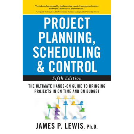 Project Planning, Scheduling, and Control: The Ultimate Hands-On Guide to Bringing Projects in On Time and On Budget , Fifth Edition -