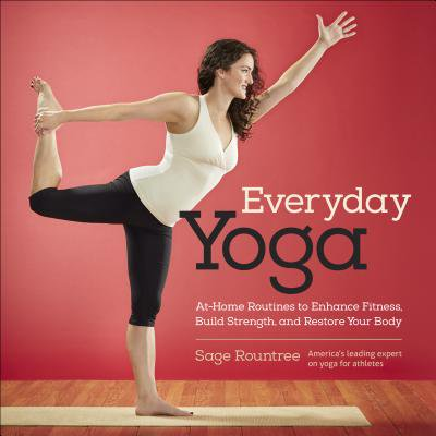 Everyday Yoga : At-Home Routines to Enhance Fitness, Build Strength, and Restore Your