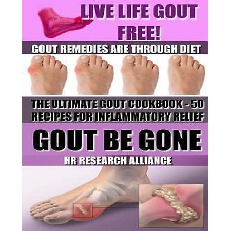Gout Be Gone   The Ultimate Gout Cookbook   50  Gout Recipes For Inflammatory Relief    Gout Remedies Are Through Diet   Live Life Gout Free