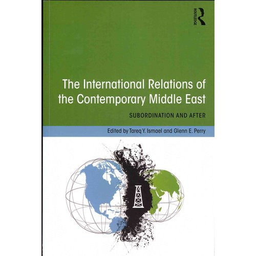The International Relations of the Contemporary Middle East: Subordination and Beyond