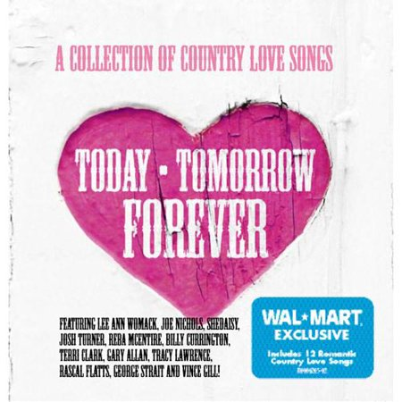 Today - Tomorrow - Forever: A Collection Of Country Love Songs (Wal-Mart Exclusive)