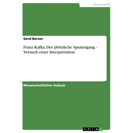 Franz Kafka, Der plötzliche Spaziergang - Versuch einer Interpretation - eBook (Der Spaziergang Outlets)