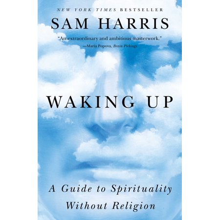 Waking Up : A Guide to Spirituality Without