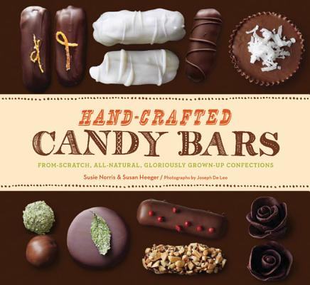Hand-Crafted Candy Bars : From-Scratch, All-Natural, Gloriously Grown-Up Confections