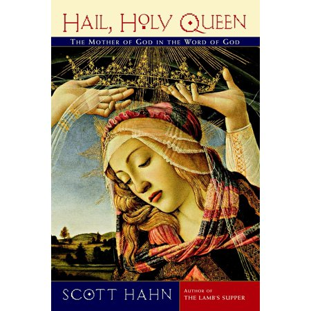 Hail, Holy Queen : The Mother of God in the Word of