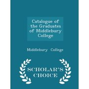 Catalogue of the Graduates of Middlebury College - Scholar's Choice Edition