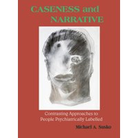 Caseness and Narrative: Contrasting Approaches to People Psychiatrically Labelled - eBook