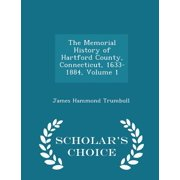 The Memorial History of Hartford County, Connecticut, 1633-1884, Volume 1 - Scholar's Choice Edition