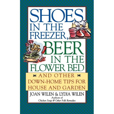 Shoes in the Freezer, Beer in the Flower Bed : And Other Down-Home Tips for House and Garden - Beer Garden Girl