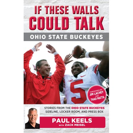 If These Walls Could Talk: Ohio State Buckeyes : Stories from the Buckeyes Sideline, Locker Room, and Press (Box Press Torpedo)