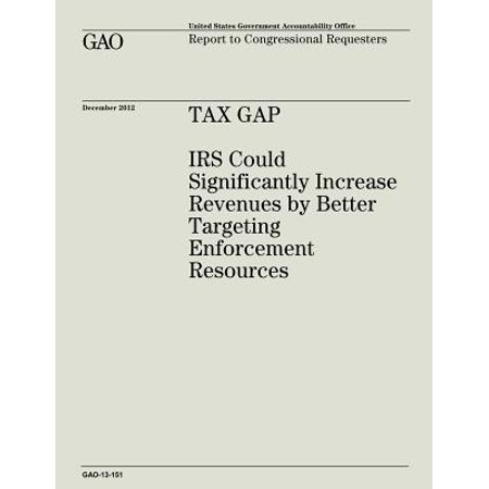 Tax Gap  Irs Could Significantly Increase Revenues By Better Targeting Enforcement Resources  Gao 13 151