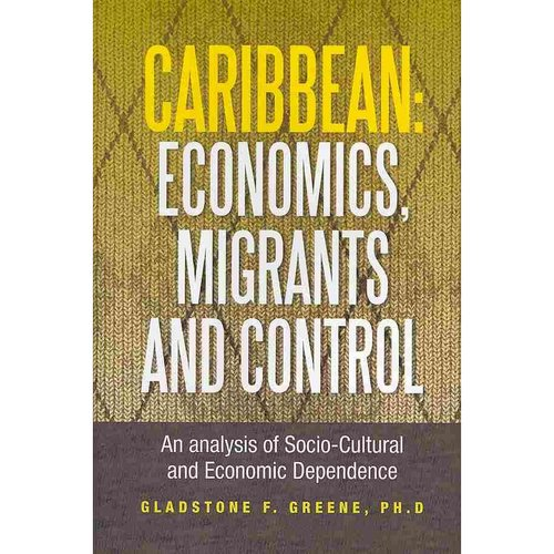 Caribbean : Economics, Migrants and Control: An Analysis of Socio-Cultural and Economic Dependence