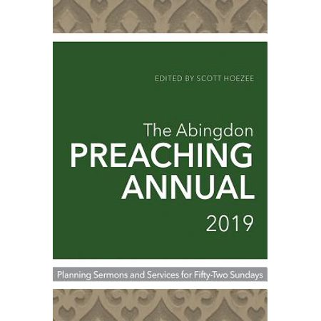 The Abingdon Preaching Annual 2019 : Planning Sermons and Services for Fifty-Two