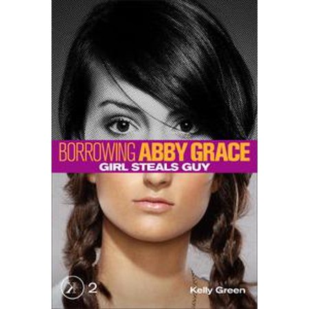 Girl Steals Guy (Borrowing Abby Grace Episode 2) - eBook