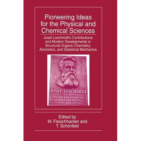 Pioneering Ideas for the Physical and Chemical Sciences: Josef Loschmidt S Contributions and Modern Developments in Structural Organic Chemistry, Atom