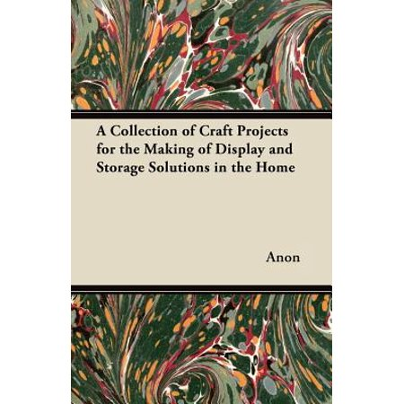 A Collection of Craft Projects for the Making of Display and Storage Solutions in the Home (Craft Solutions)