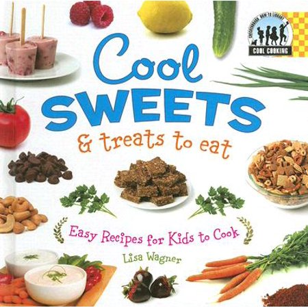 Cool Sweets & Treats to Eat : Easy Recipes for Kids to Cook for $<!---->