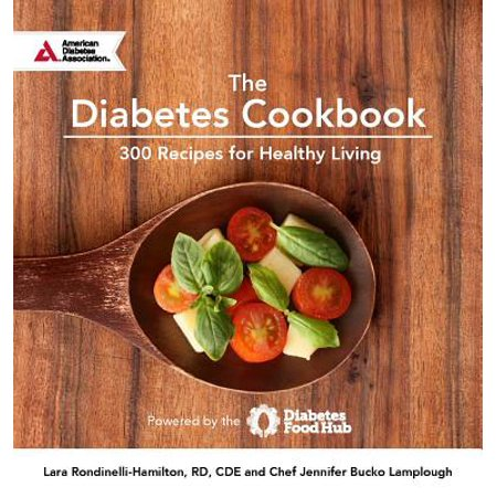 The Diabetes Cookbook : 300 Healthy Recipes for Living Powered by the Diabetes Food Hub