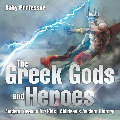 The Greek Gods and Heroes - Ancient Greece for Kids Children's Ancient