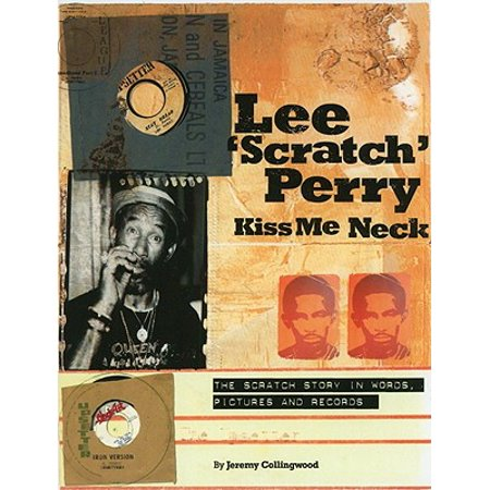 Lee 'Scratch' Perry: Kiss Me Neck : The Scratch Story in Words, Pictures and