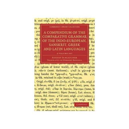 A Compendium of the Comparative Grammar of the Indo-European, Sanskrit, Greek and Latin Languages 2 Volume (Compendium Set)