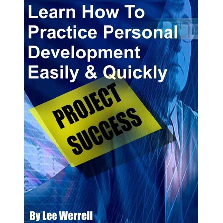 Learn How To Practice Personal Development Easily & Quickly - eBook (Personal Development Free)