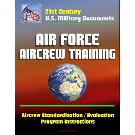 21st Century U.S. Military Documents: Air Force Aircrew Training, Aircrew Standardization / Evaluation Program Instructions -