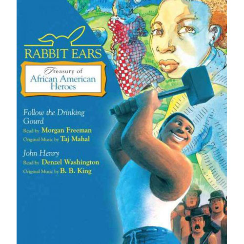 Rabbit Ears Treasury of African American Heroes: Follow the Drinking Gourd; John Henry