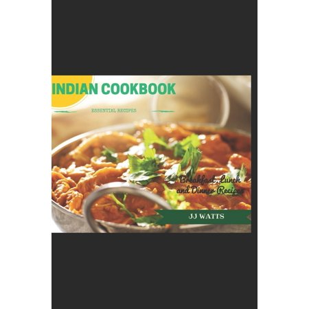 Indian Cookbook : Simple Everyday Traditional, spicy authentic Indian recipes. Indian cooking, Recipes for Daals, Chutneys, Biryani, curries