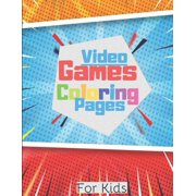 Video Games Coloring Pages for Kids: Coloring book with Fortnite, Mario Bros, Zelda and Angry Birds. Top Relaxing, Fun and Beautiful Coloring Pages For Boys and Girls, 8,5'x11', 130 pages (Paperback)