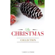 The Christmas Collection: All Of Your Favourite Classic Christmas Stories, Novels, Poems, Carols in One Ebook - eBook