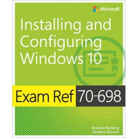 Exam Ref 70-698 Installing and Configuring Windows 10 - (Exam 70 680 Windows 7 Configuration Lab Manual)
