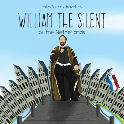 William the Silent of the Netherlands : A Tale for Tiny Travellers