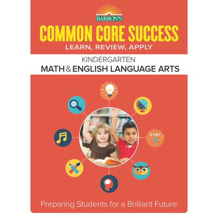 Common Core Kindergarten (Barron's Common Core Success Kindergarten Math & English Language Arts : Preparing Students for a Brilliant)