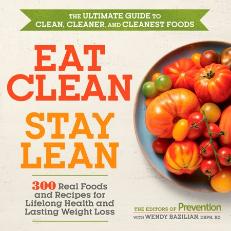 Eat Clean, Stay Lean : 300 Real Foods and Recipes for Lifelong Health and Lasting Weight (Best Fitness Regime For Weight Loss)