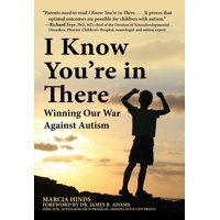 I Know You're in There : Winning Our War Against Autism