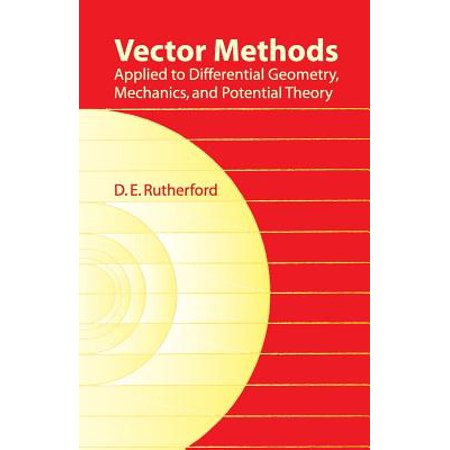 Vector Methods Applied to Differential Geometry, Mechanics, and Potential