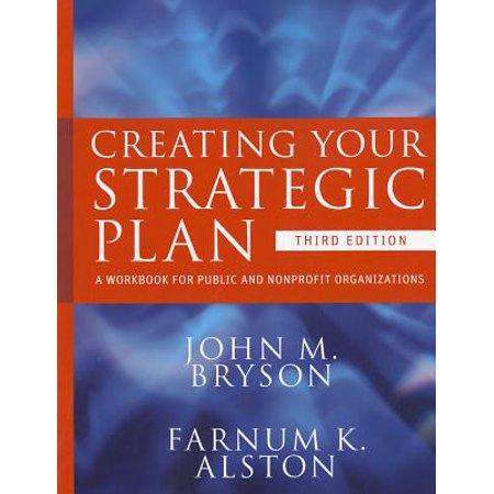 Creating Your Strategic Plan : A Workbook for Public and Nonprofit