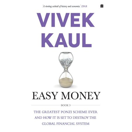Easy Money: The Greatest Ponzi Scheme Ever and How It Threatens to Destroy the Global Financial System -