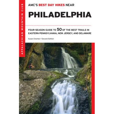 Amc's Best Day Hikes Near Philadelphia : Four-Season Guide to 50 of the Best Trails in Eastern Pennsylvania, New Jersey, and (Best Day Hikes Near Seattle)