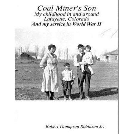 Coal Miner's Son: My Childhood In and Around Lafayette Colorado and My Service In World War II - eBook ()