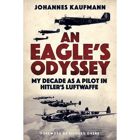 - An Eagle's Odyssey : My Decade as a Pilot in Hitler's Luftwaffe