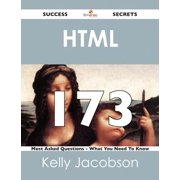 HTML 173 Success Secrets - 173 Most Asked Questions On HTML - What You Need To Know - eBook