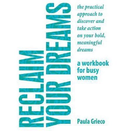 Reclaim Your Dreams   A Workbook For Busy Women  The Practical Approach To Discover And Take Action On Your Bold  Meaningful Dreams